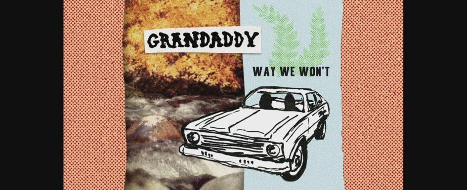 Grandaddy   Way We Won't